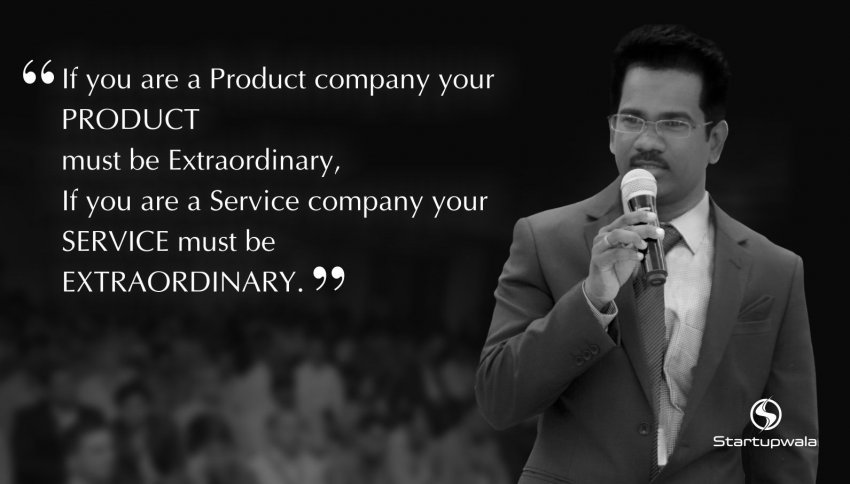 If you are a Product company your PRODUCT must be Extraordinary