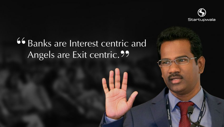 Banks are Interest centric and Angels are Exit centric